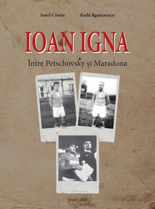 Carte Ioan Igna – între Petschovsky și Maradona - Ionel Costin, Radu Romanescu 1