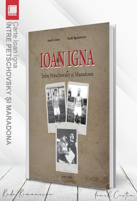 Carte Ioan Igna – între Petschovsky și Maradona - Ionel Costin, Radu Romanescu 0