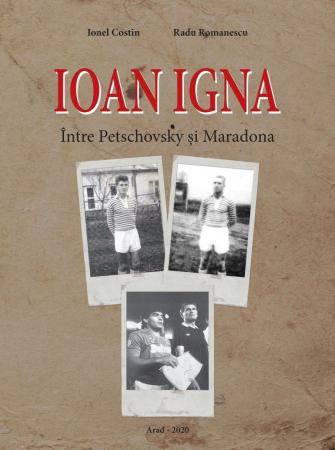 Carte Ioan Igna – între Petschovsky și Maradona - Ionel Costin, Radu Romanescu1