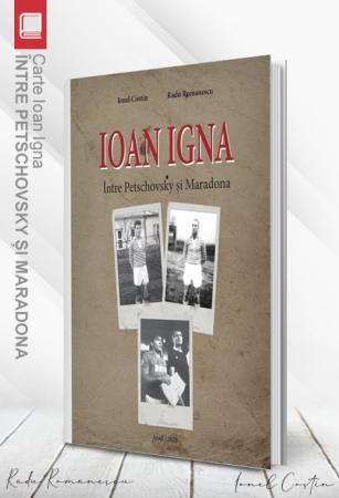 Carte Ioan Igna – între Petschovsky și Maradona - Ionel Costin, Radu Romanescu0