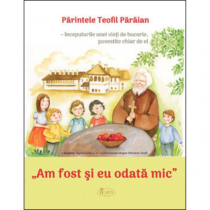 """""""Am fost și eu odată mic"""": Părintele Teofil Părăian - începuturile unei vieți de bucurie, povestite chiar de el [0]"""
