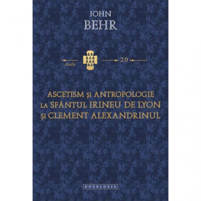 Ascetism şi antropologie la sfântul Irineu de Lyon şi Clement Alexandrinul - Studii 20 [0]