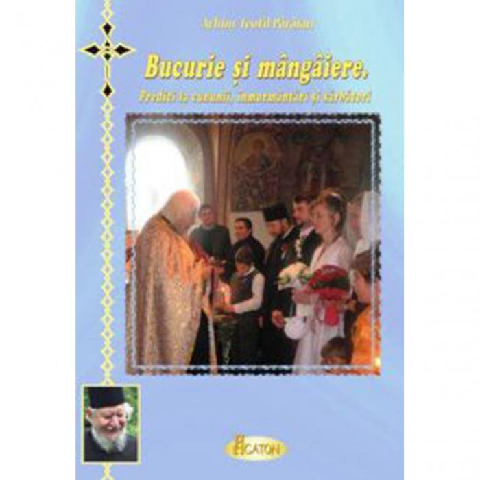 Bucurie și mângâiere. Predici la cununii, înmormântari și sărbători [0]