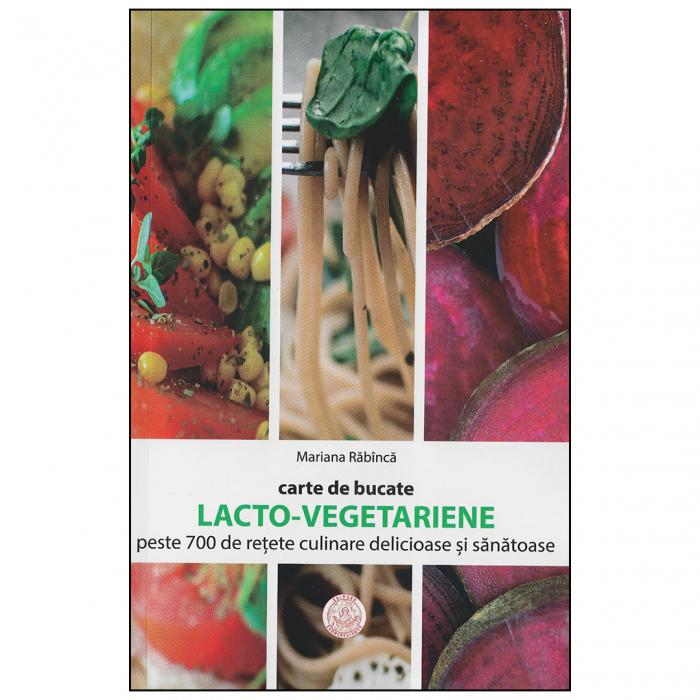Carte de bucate lacto-vegetariene. Peste 700 de reţete culinare delicioase şi sănătoase [0]