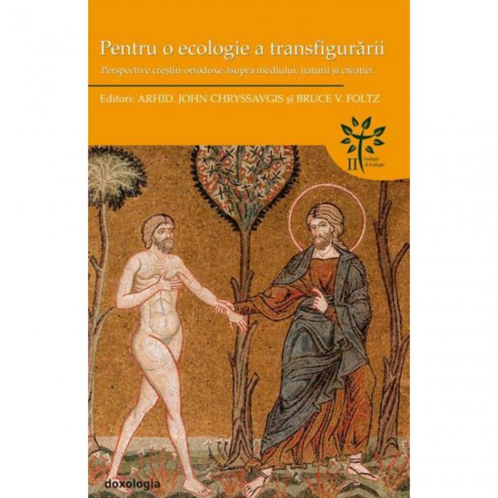 Pentru o ecologie a transfigurării. Perspective creştin-ortodoxe asupra mediului, naturii şi creaţiei [0]