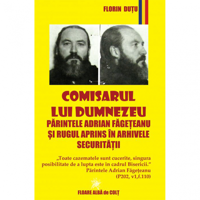 Comisarul lui Dumnezeu - Părintele Adrian Făgeţeanu şi Rugul Aprins în arhivele Securităţii [0]