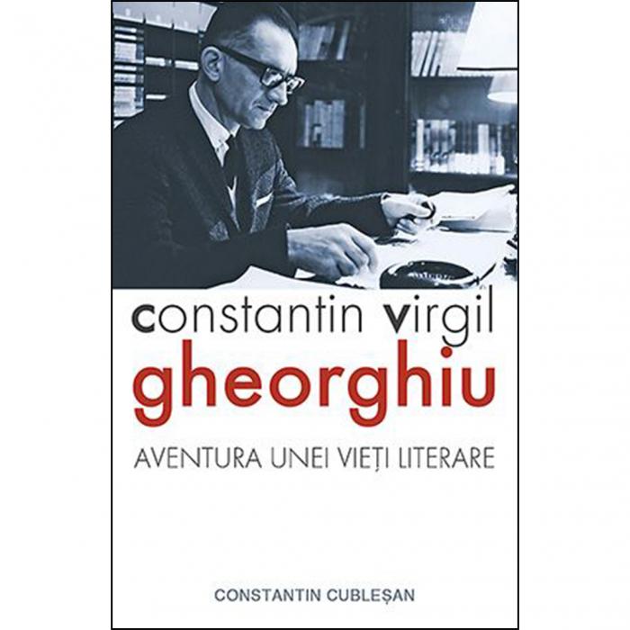 Constantin Virgil Gheorghiu – aventura unei vieți literare [0]