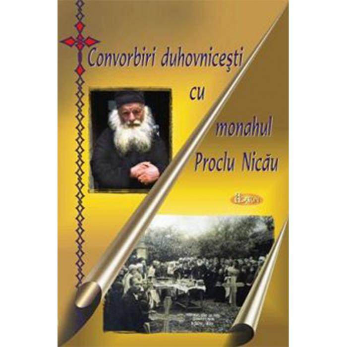 Convorbiri duhovnicești cu monahul Proclu Nicău [0]