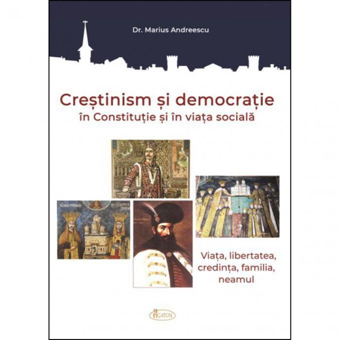 Creștinism și democrație în Constituție și în viața socială. Viața, libertatea, credința, familia, neamul [0]