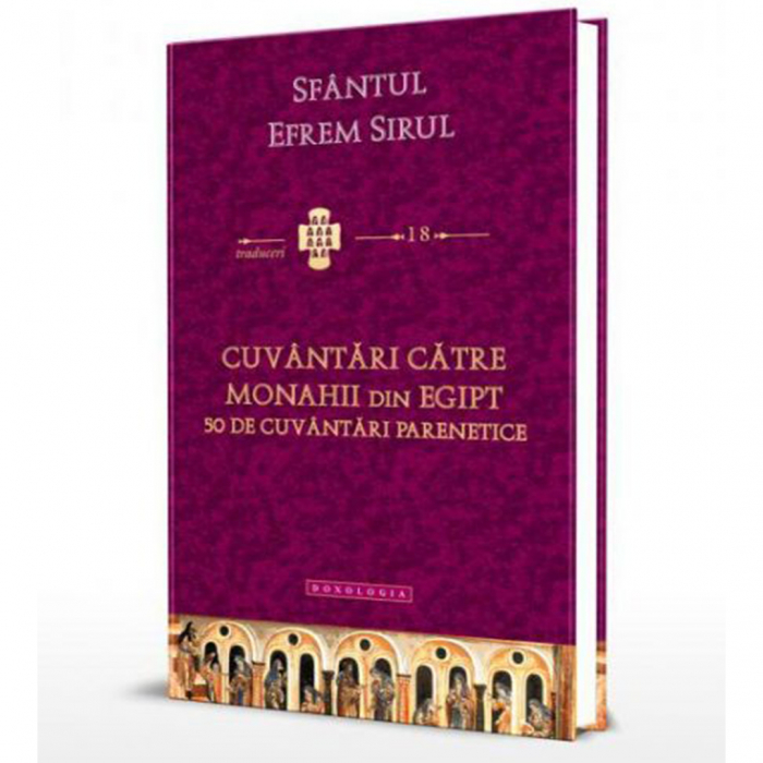 Cuvântări către monahii din Egipt. 50 de cuvântări parenetice. Traduceri 18 [0]