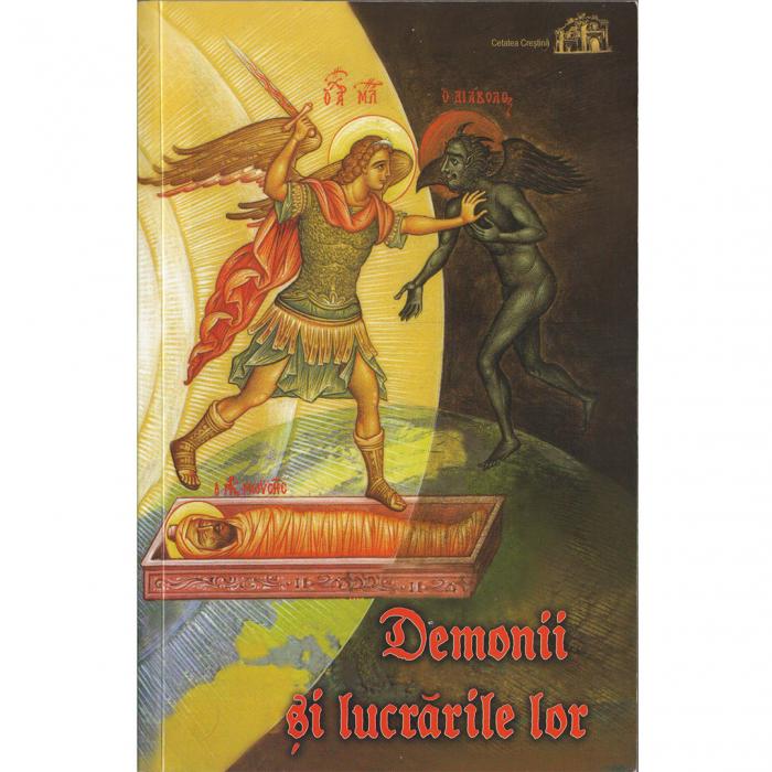Demonii şi lucrările lor – Învăţătura Bisericii şi o culegere de povestiri despre duhurile rele [0]
