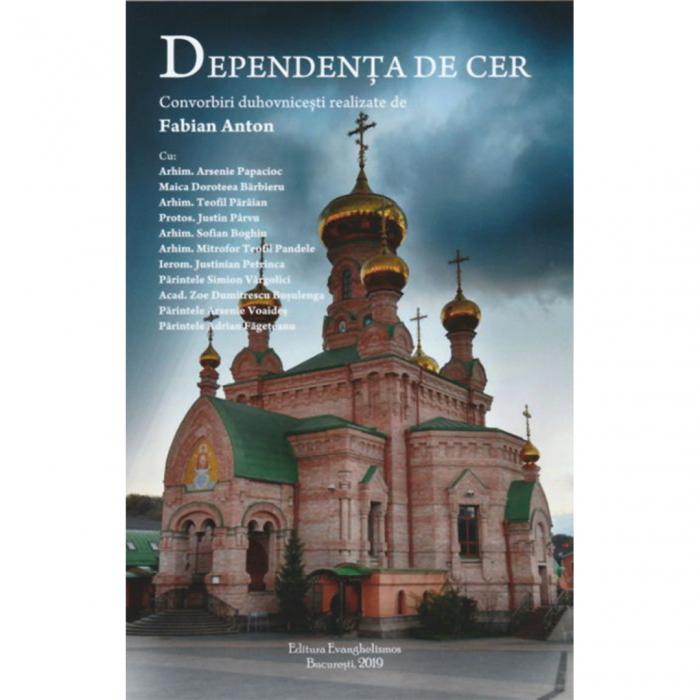 Dependența de Cer. Convorbiri duhovnicești realizate de Fabian Anton [0]