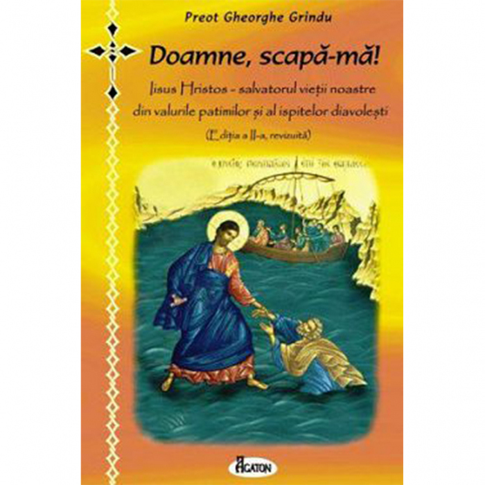 Doamne, scapa-ma. Iisus Hristos - salvatorul vietii noastre din valurile patimilor si al ispitelor diavolesti [0]