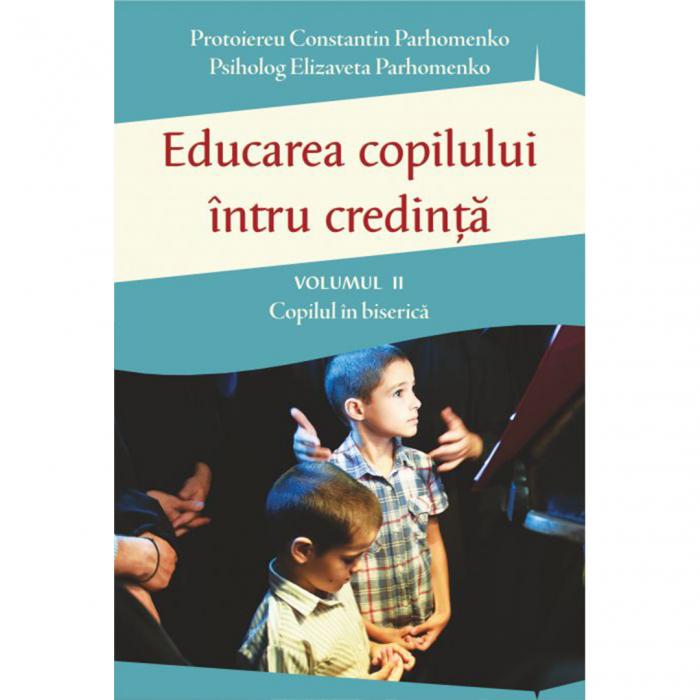 Educarea copilului întru credință Vol II. Probleme dificile de educație [0]