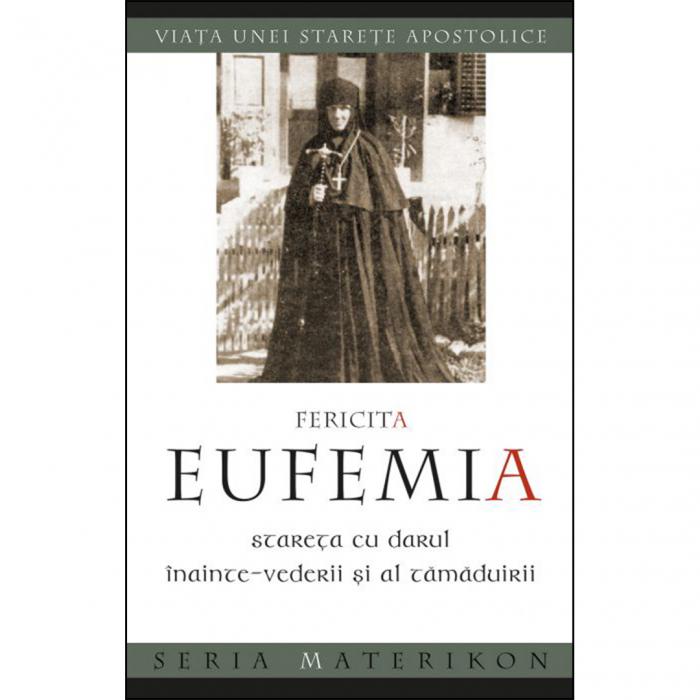 Fericita Eufemia, stareța cu darul înainte‑vederii și al tămăduirii. Viața unei starețe apostolice [0]