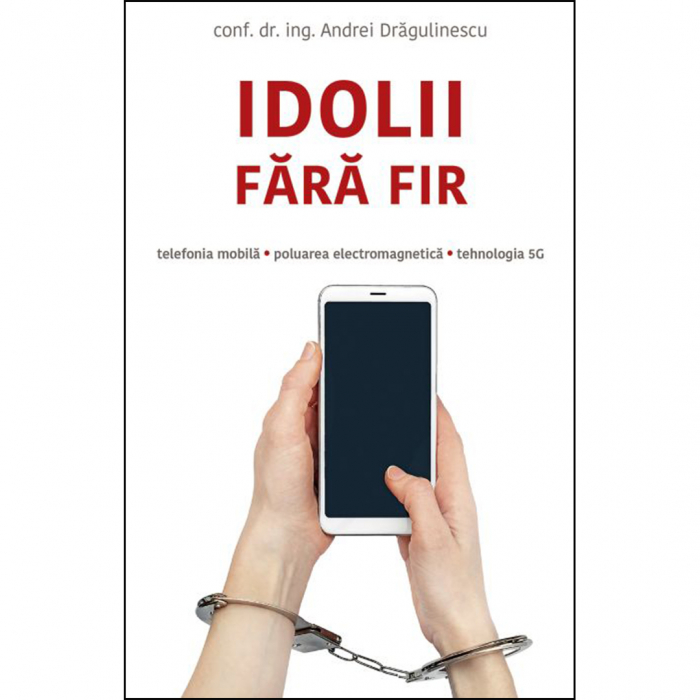 Idolii fără fir. Telefonia mobilă, poluarea electromagnetică, tehnologia 5G [0]