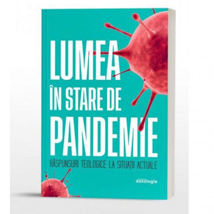 Lumea în stare de pandemie. Răspunsuri teologice la situații actuale [0]