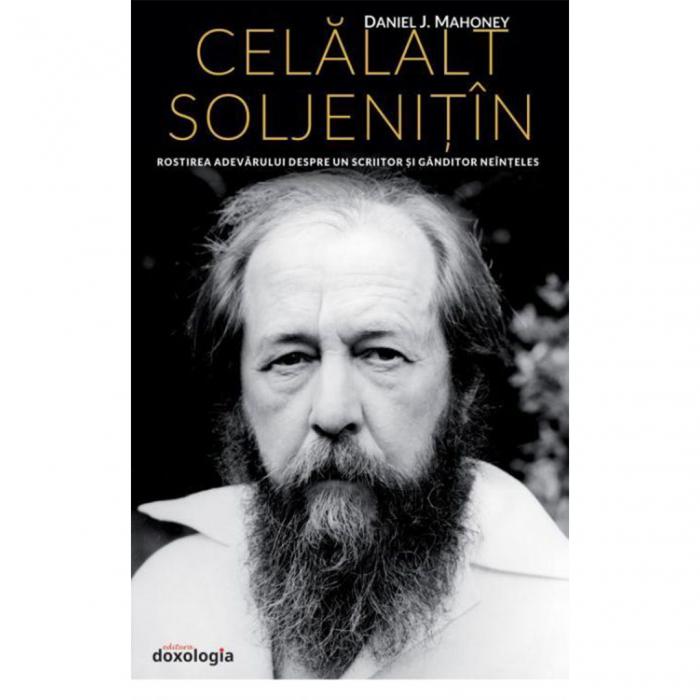 Celălalt Soljeniţîn. Rostirea adevărului despre un scriitor şi gânditor neînţeles [0]