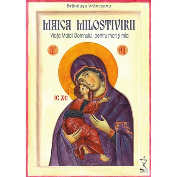 Maica Milostivirii. Viața Maicii Domnului pentru mari și mici ( contine CD audio ) [0]