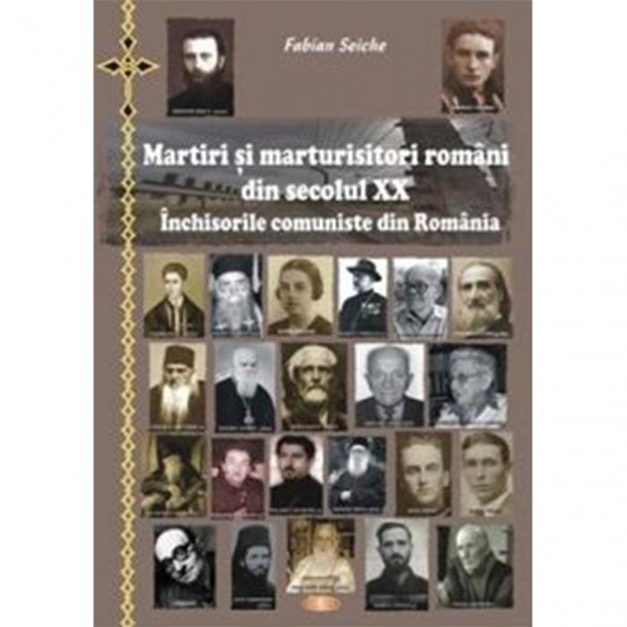 Martiri și mărturisitori români din secolul XX. Închisorile comuniste din România [0]