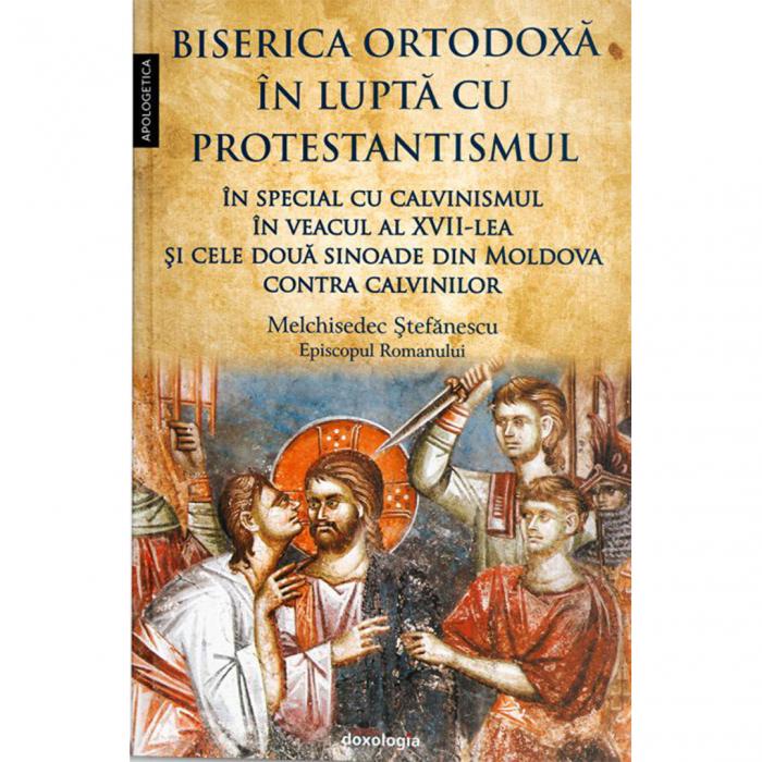 Biserica Ortodoxă în luptă cu protestantismul în special cu calvinismul în veacul al XVII-lea, şi cele două sinoade din Moldova contra calvinilor [0]