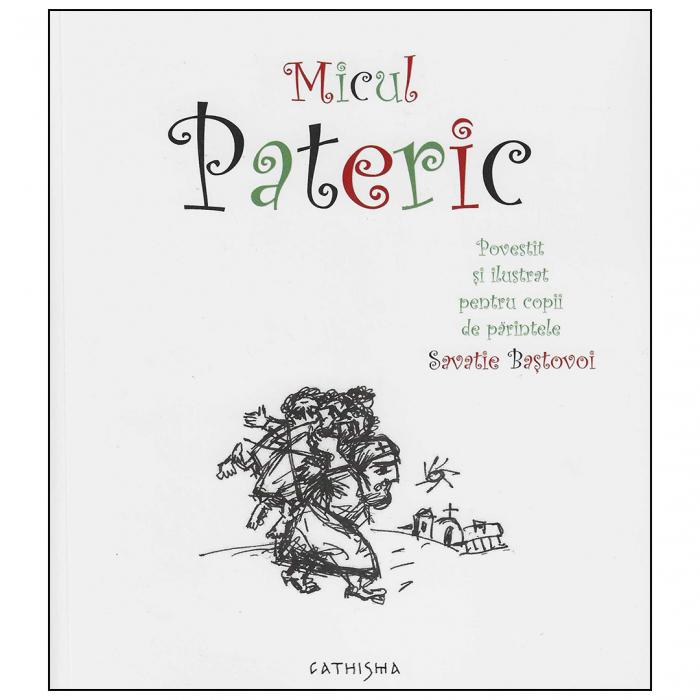 Micul Pateric. Povestit și ilustrat pentru copii de părintele Savatie Baștovoi [0]