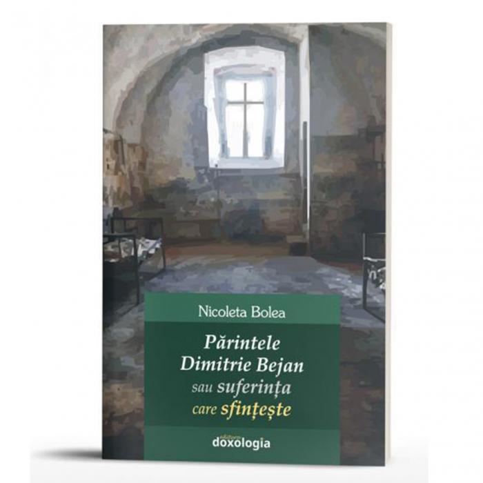 Părintele Dimitrie Bejan sau suferinţa care sfinţeşte [0]
