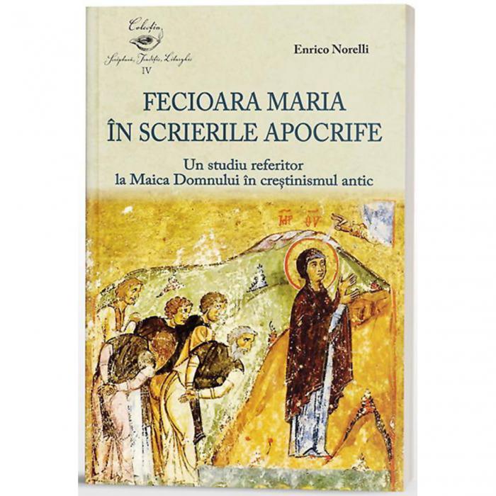 Fecioara Maria în scrierile apocrife. Un studiu referitor la Maica Domnului în creștinismul antic [0]