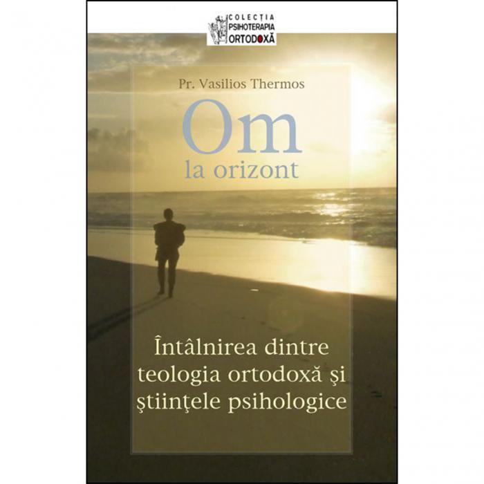 Om la orizont! Întâlnirea dintre teologia ortodoxă şi ştiinţele psihologice [0]