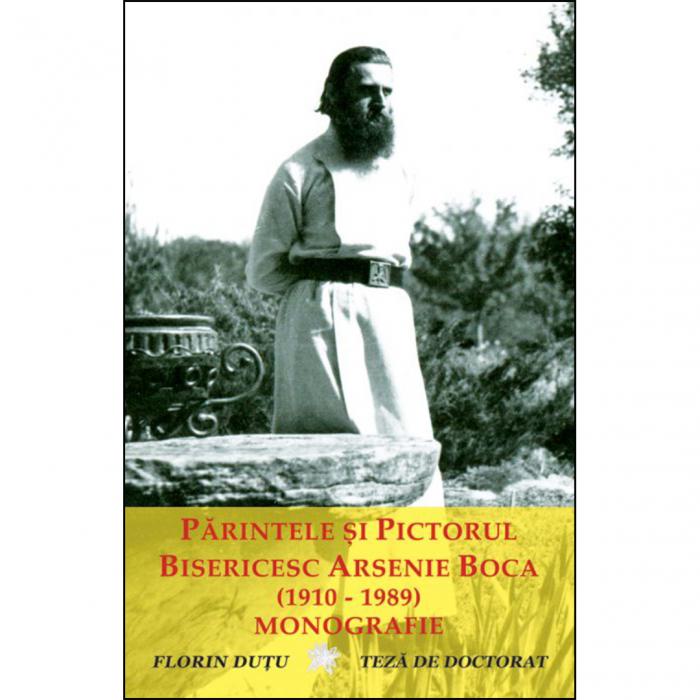 Părintele și pictorul bisericesc Arsenie Boca (1910 - 1989) - monografie [0]