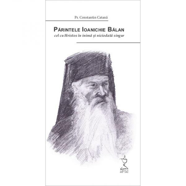 Părintele Ioanichie Bălan, cel cu Hristos în inimă și niciodată singur [0]
