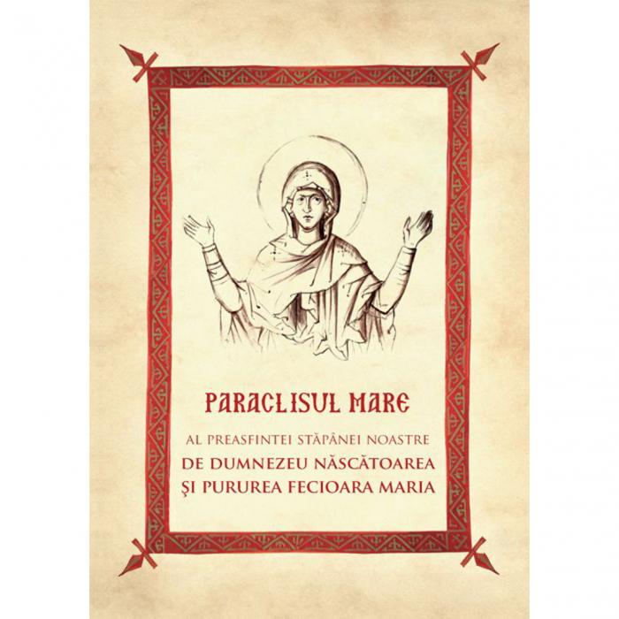 Paraclisul Mare al Preasfintei Stăpânei Noastre Născătoarea de Dumnezeu şi Pururea Fecioara Maria [0]