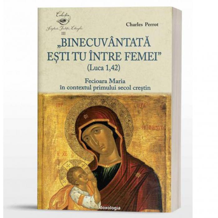 """""""Binecuvântată eşti tu între femei"""" (Luca1,42). Fecioara Maria în contextul primului secol creştin [0]"""