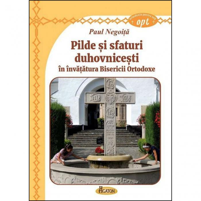Pilde şi sfaturi duhovniceşti în învăţătura Bisericii Ortodoxe [0]