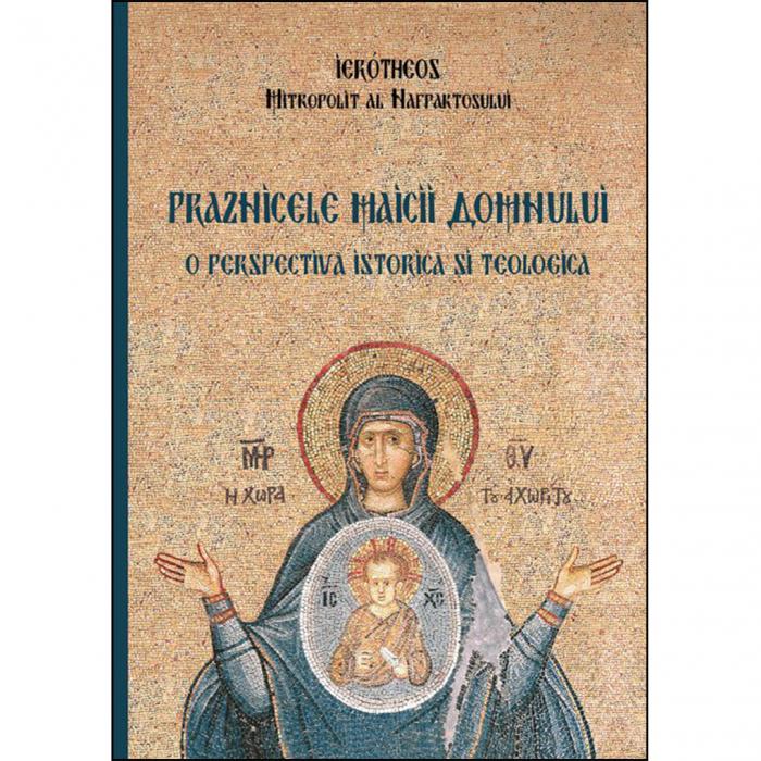 Praznicele Maicii Domnului – o perspectivă istorică și teologică [0]