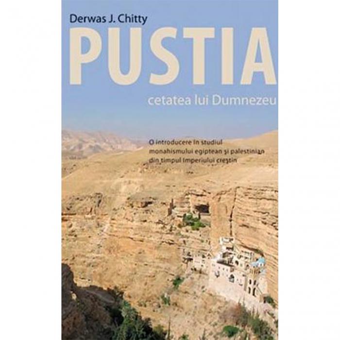 Pustia – cetatea lui Dumnezeu. O introducere in studiul monahismului egiptean si palestinian din timpul Imperiului crestin [0]