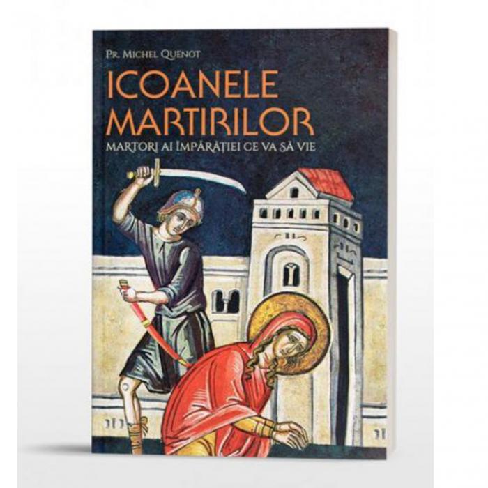 Icoanele martirilor: martori ai Împărăției ce va să vie [0]