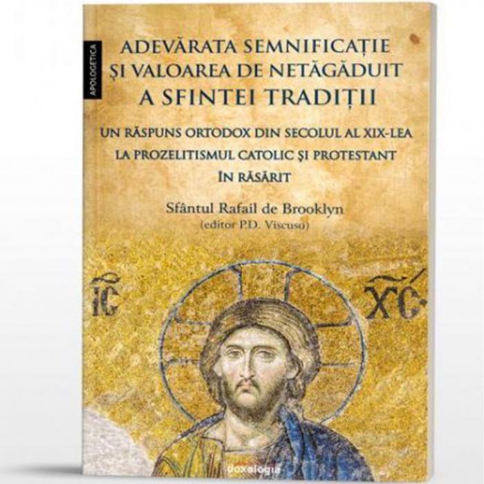 Adevărata semnificaţie şi valoarea de netăgăduit a Sfintei Tradiţii. Un răspuns ortodox din secolul al XIX-lea la prozelitismul catolic şi protestant în Răsărit [0]