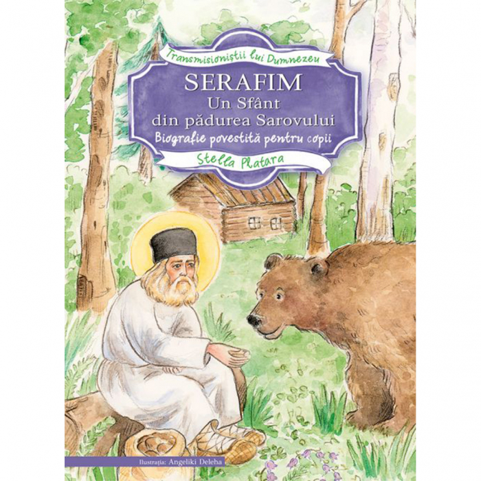 Serafim, un sfânt din pădurea Sarovului. Biografie povestită pentru copii [0]
