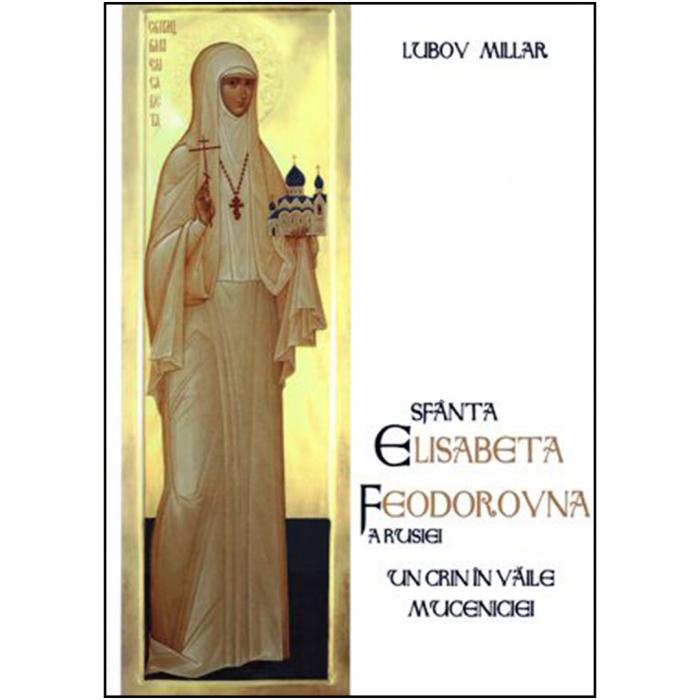 Sfânta Elisabeta Feodorovna a Rusiei. Un crin în văile muceniciei [0]