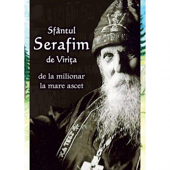 Sfântul Serafim de Virița - de la milionar la mare ascet [0]