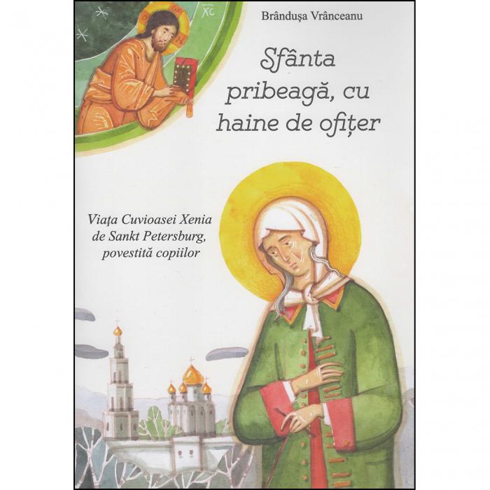 Sfânta pribeagă, cu haine de ofițer. Viața Cuvioasei Xenia de Sankt Petersburg, povestită copiilor [0]