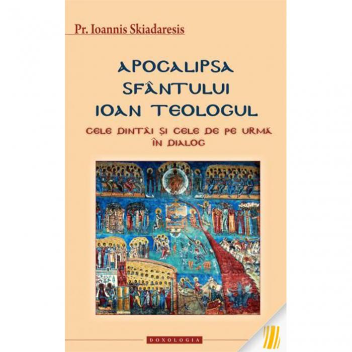 Apocalipsa Sfântului Ioan Teologul. Cele dintâi și cele de pe urmă în dialog [0]
