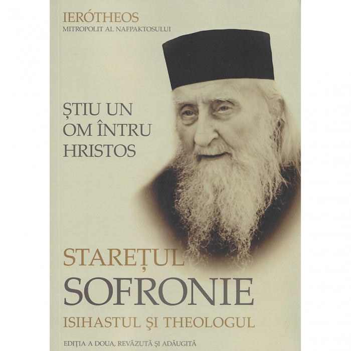 Știu un om întru Hristos: Starețul Sofronie, isihastul şi theologul [0]