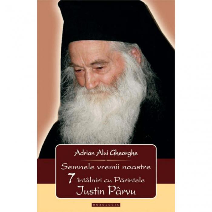 Semnele vremii noastre. 7 întâlniri cu Părintele Justin Pârvu [0]
