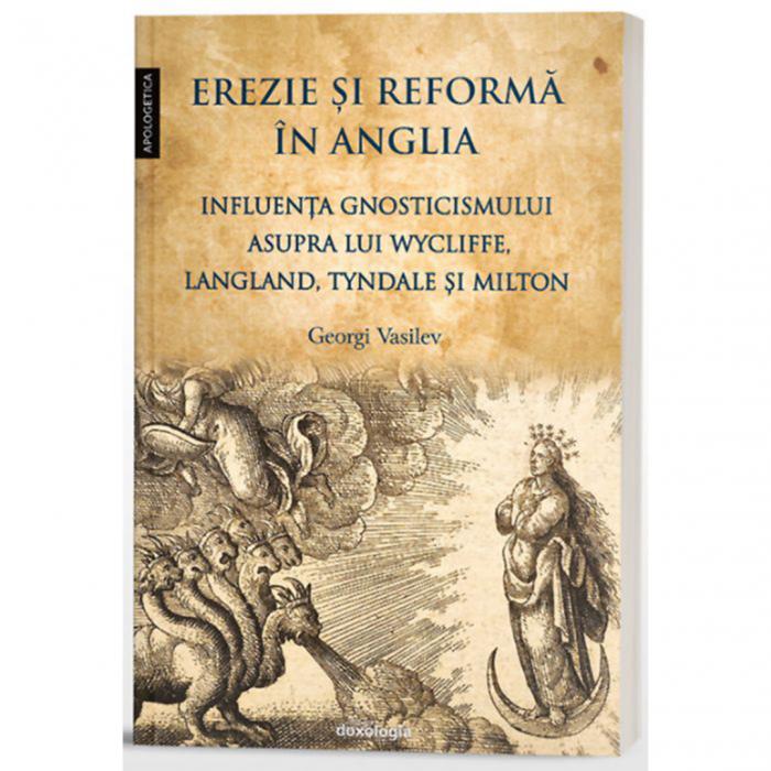 Erezie și reformă în Anglia. Influența gnosticismului asupra lui Wycliffe, Langland, Tyndale și Milton [0]