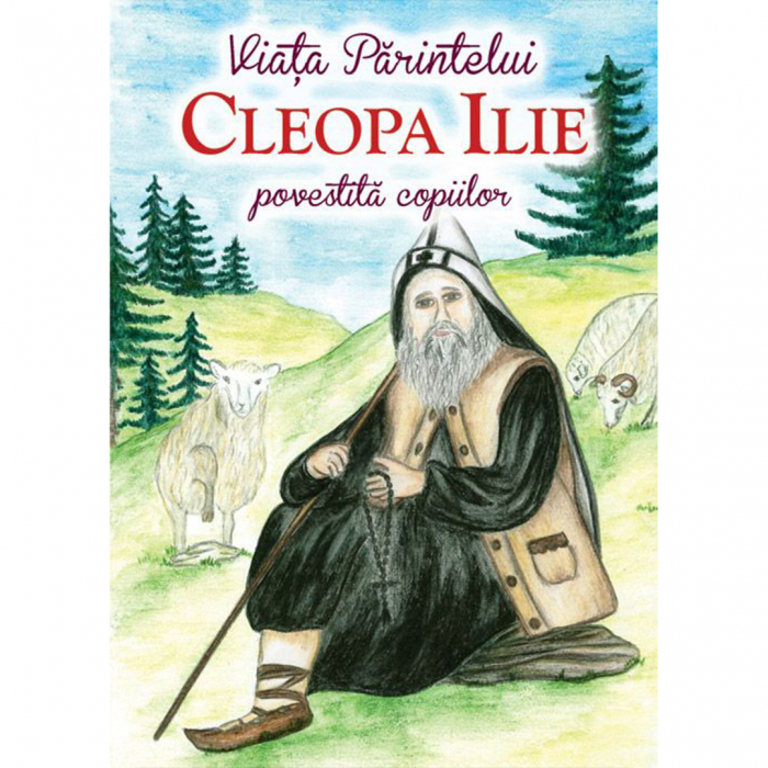 Viața Părintelui Cleopa Ilie povestită copiilor [0]