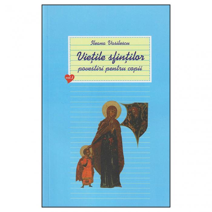 Viețile sfinților - povestiri pentru copii. Vol. I [0]