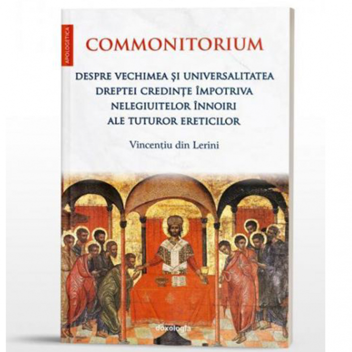Commonitorium. Despre vechimea și universalitatea dreptei credințe împotriva nelegiuitelor înnoiri ale tuturor ereticilor [0]