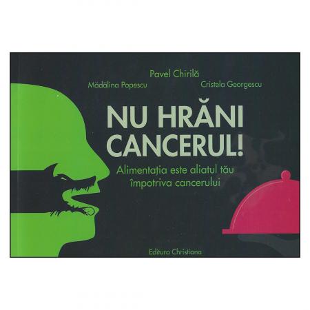 Nu hrăni cancerul! Alimentația este aliatul tău împotriva cancerului [0]